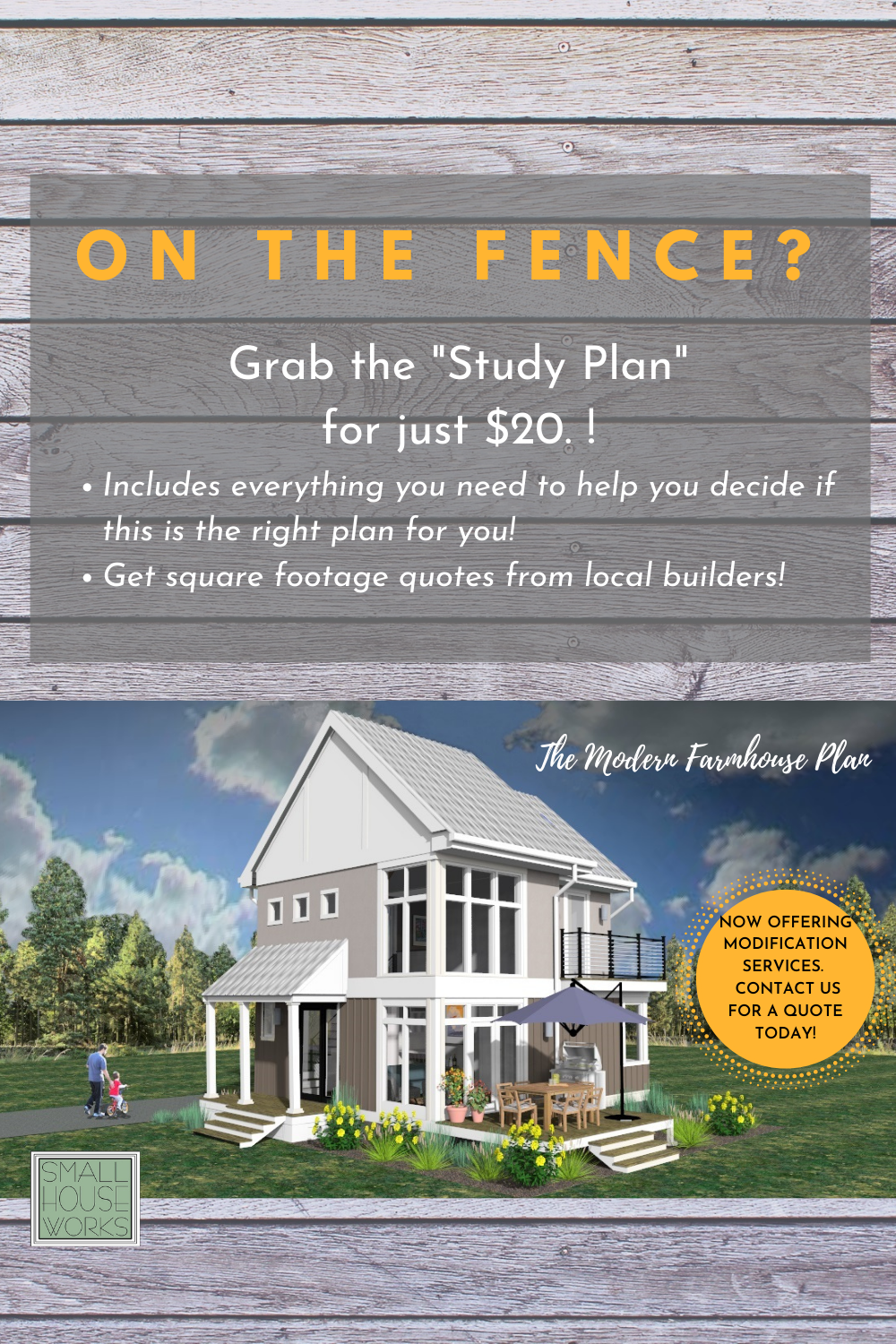 flyer for the modern farmhouse. text reads: on the fence? grab the study plan for just $20. flyer includes a 3d rendering of the modern farmhouse plan exterior and a note that modification services are now offered. contact us for a quote.